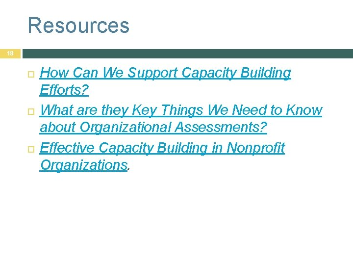 Resources 18 How Can We Support Capacity Building Efforts? What are they Key Things