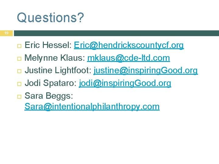 Questions? 19 Eric Hessel: Eric@hendrickscountycf. org Melynne Klaus: mklaus@cde-ltd. com Justine Lightfoot: justine@inspiring. Good.