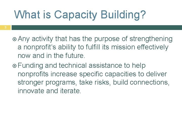 What is Capacity Building? 3 Any activity that has the purpose of strengthening a