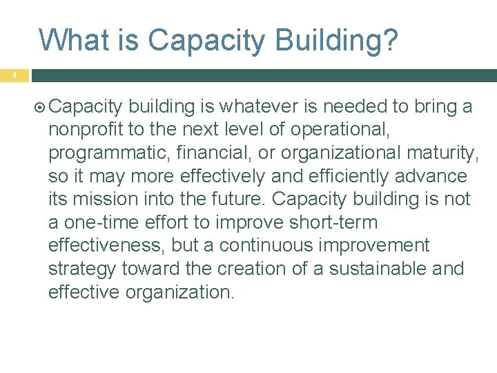 What is Capacity Building? 4 Capacity building is whatever is needed to bring a