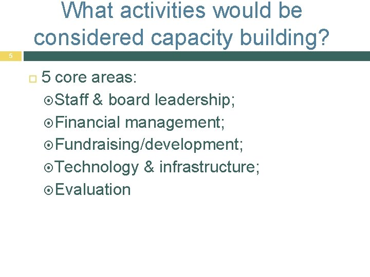 What activities would be considered capacity building? 5 5 core areas: Staff & board