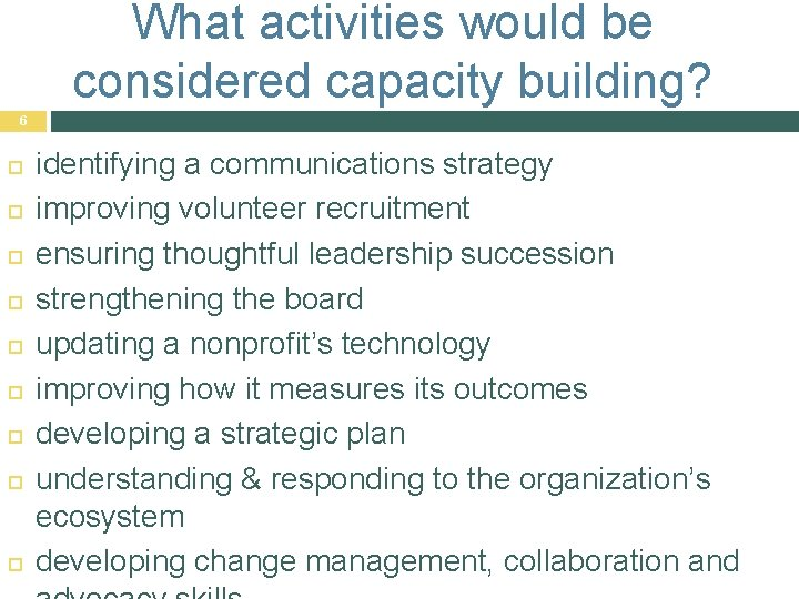 What activities would be considered capacity building? 6 identifying a communications strategy improving volunteer