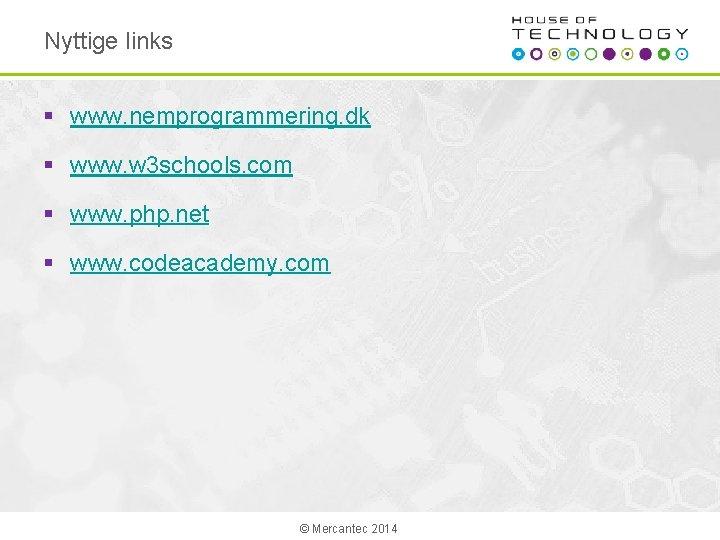 Nyttige links § www. nemprogrammering. dk § www. w 3 schools. com § www.