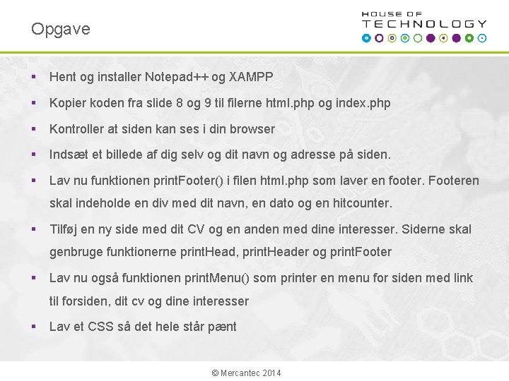 Opgave § Hent og installer Notepad++ og XAMPP § Kopier koden fra slide 8