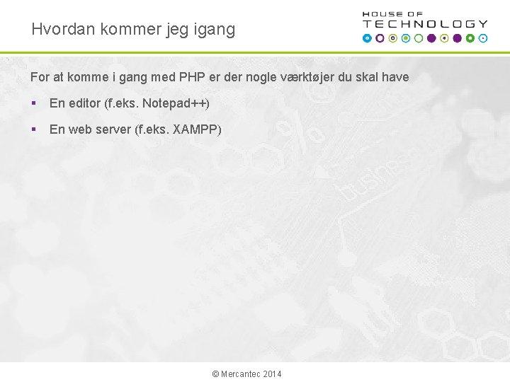 Hvordan kommer jeg igang For at komme i gang med PHP er der nogle