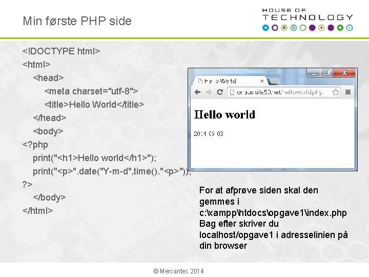 "Min første PHP side <!DOCTYPE html> <head> <meta charset=""utf-8""> <title>Hello World</title> </head> <body> <?"