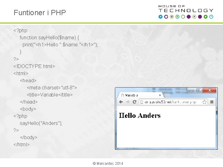 """Funtioner i PHP <? php function say. Hello($name) { print(""""<h 1>Hello """". $name. """"</h"""