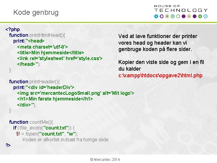 "Kode genbrug <? php function print. Html. Head(){ print(""<head> <meta charset='utf-8'> <title>Min hjemmeside</title> <link"