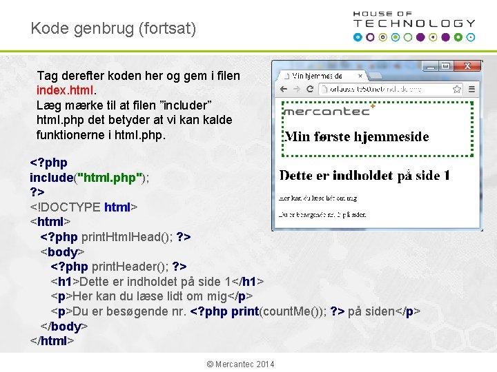 Kode genbrug (fortsat) Tag derefter koden her og gem i filen index. html. Læg