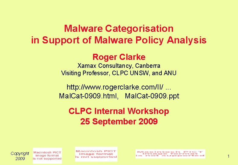 Malware Categorisation in Support of Malware Policy Analysis Roger Clarke Xamax Consultancy, Canberra Visiting