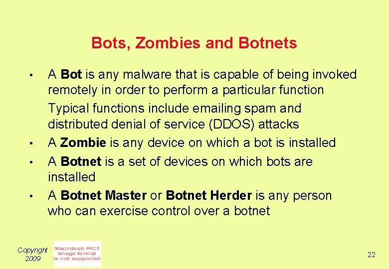 Bots, Zombies and Botnets • • Copyright 2009 A Bot is any malware that