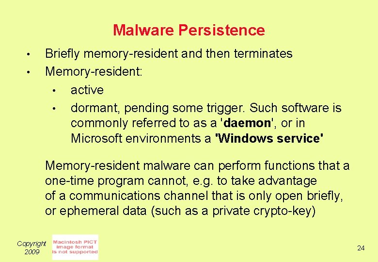 Malware Persistence • • Briefly memory-resident and then terminates Memory-resident: • active • dormant,