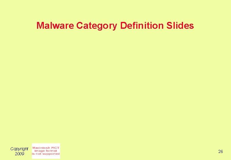 Malware Category Definition Slides Copyright 2009 26