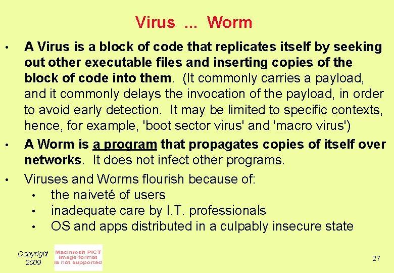Virus. . . Worm • • • A Virus is a block of code