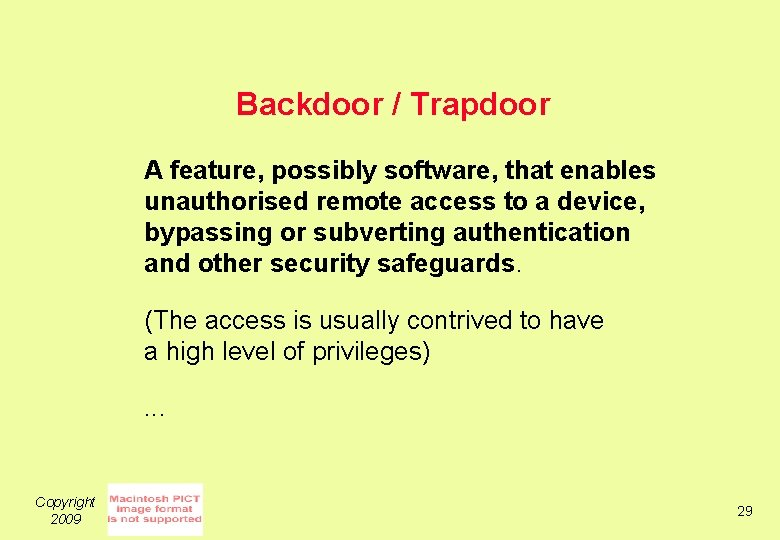 Backdoor / Trapdoor A feature, possibly software, that enables unauthorised remote access to a