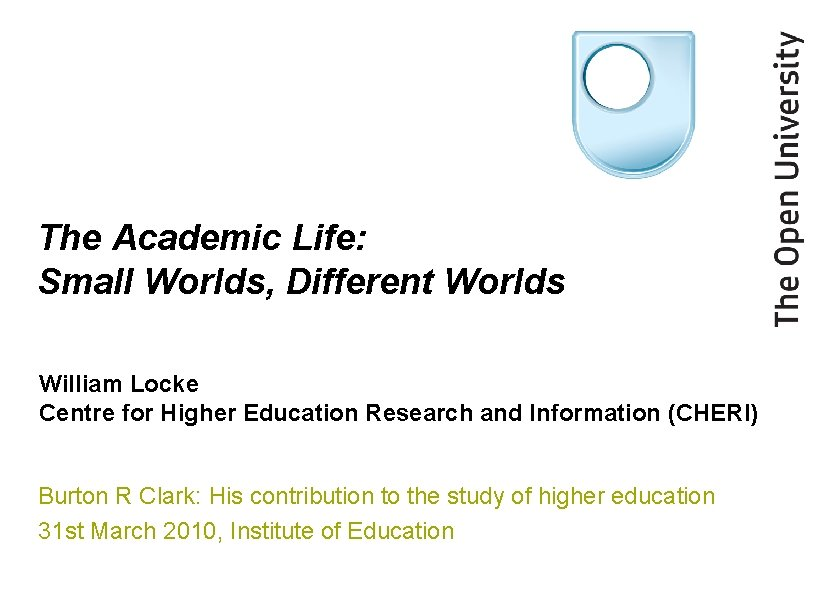 The Academic Life: Small Worlds, Different Worlds William Locke Centre for Higher Education Research