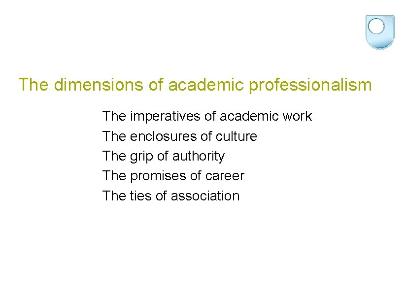 The dimensions of academic professionalism The imperatives of academic work The enclosures of culture