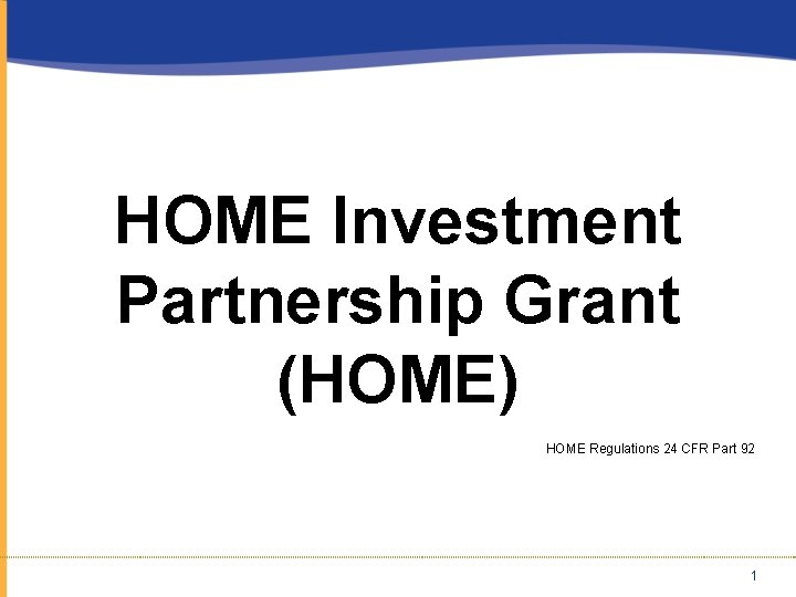 HOME Investment Partnership Grant (HOME) HOME Regulations 24 CFR Part 92 1