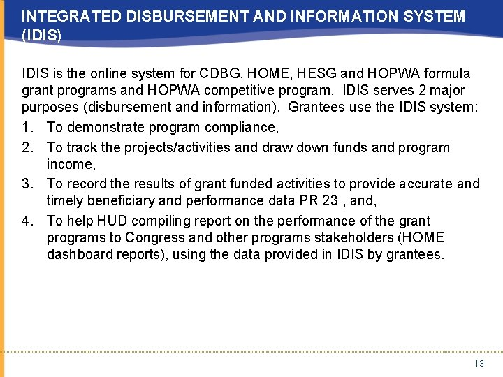 INTEGRATED DISBURSEMENT AND INFORMATION SYSTEM (IDIS) IDIS is the online system for CDBG, HOME,