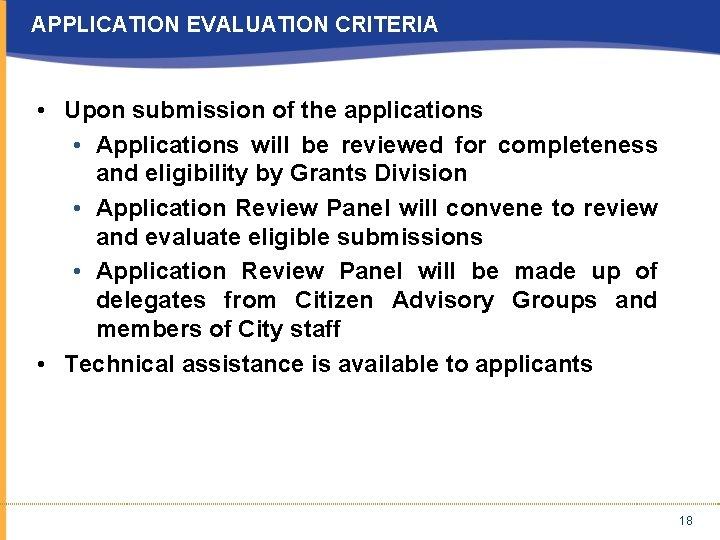 APPLICATION EVALUATION CRITERIA • Upon submission of the applications • Applications will be reviewed
