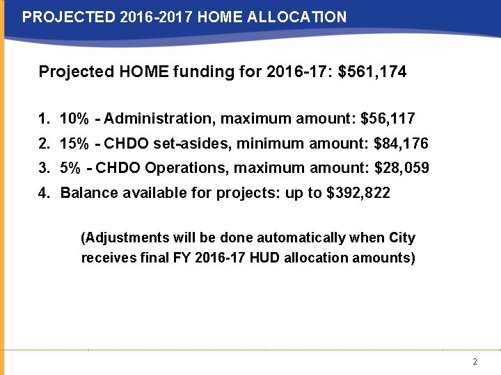 PROJECTED 2016 -2017 HOME ALLOCATION Projected HOME funding for 2016 -17: $561, 174 1.