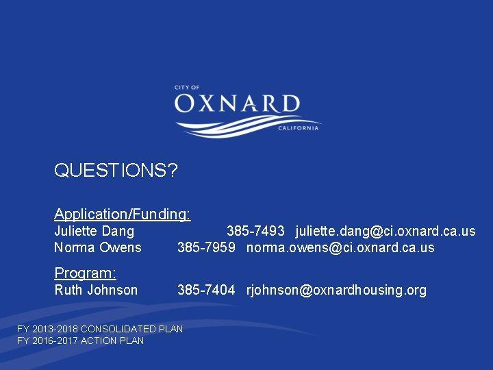 QUESTIONS? Application/Funding: Juliette Dang Norma Owens 385 -7493 juliette. dang@ci. oxnard. ca. us 385