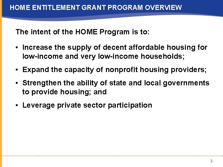HOME ENTITLEMENT GRANT PROGRAM OVERVIEW The intent of the HOME Program is to: •