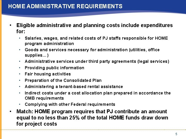 HOME ADMINISTRATIVE REQUIREMENTS • Eligible administrative and planning costs include expenditures for: • Salaries,