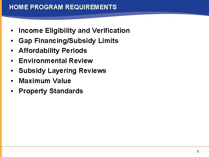 HOME PROGRAM REQUIREMENTS • • Income Eligibility and Verification Gap Financing/Subsidy Limits Affordability Periods