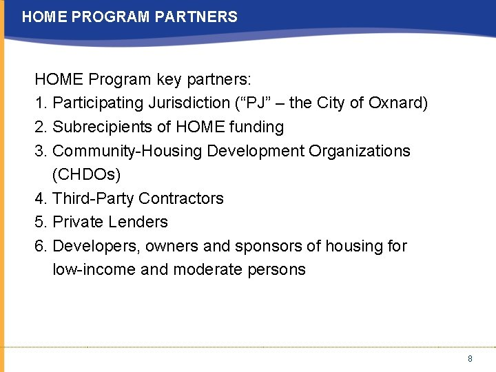 "HOME PROGRAM PARTNERS HOME Program key partners: 1. Participating Jurisdiction (""PJ"" – the City"