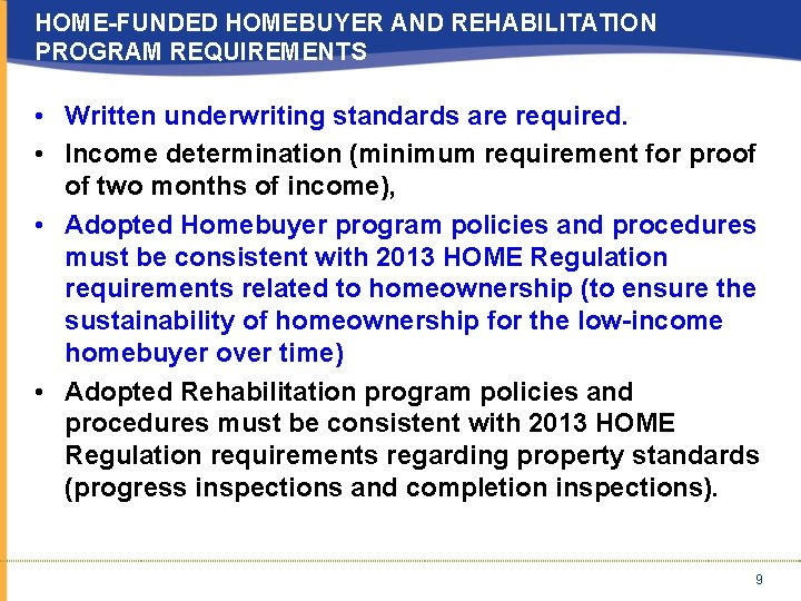 HOME-FUNDED HOMEBUYER AND REHABILITATION PROGRAM REQUIREMENTS • Written underwriting standards are required. • Income