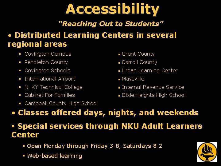 """Accessibility """"Reaching Out to Students"""" • Distributed Learning Centers in several regional areas §"""