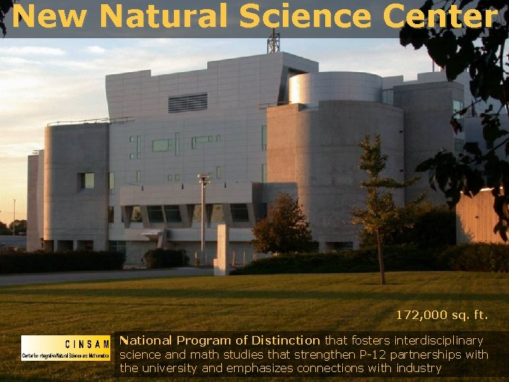 New Natural Science Center 172, 000 sq. ft. National Program of Distinction that fosters