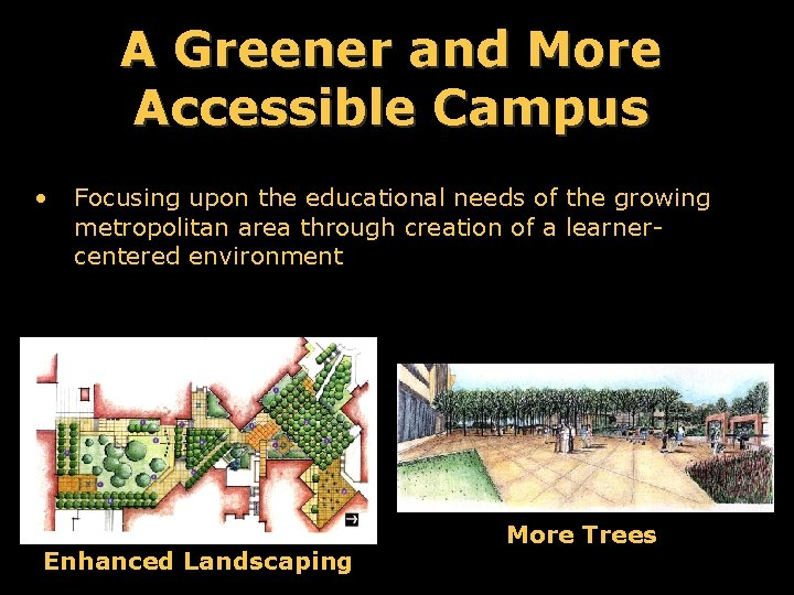A Greener and More Accessible Campus • Focusing upon the educational needs of the