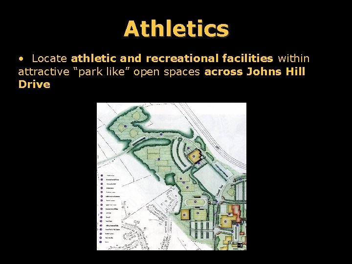 """Athletics • Locate athletic and recreational facilities within attractive """"park like"""" open spaces across"""