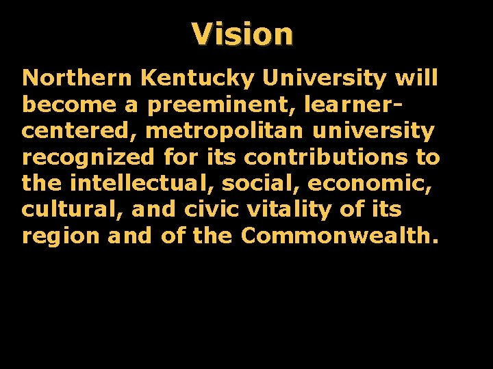 Vision Northern Kentucky University will become a preeminent, learnercentered, metropolitan university recognized for its