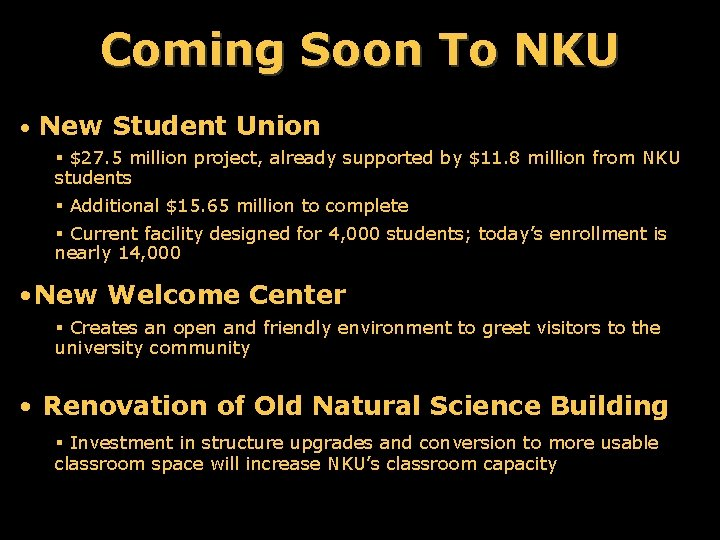 Coming Soon To NKU • New Student Union § $27. 5 million project, already