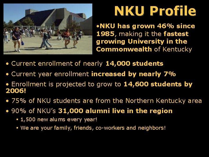 NKU Profile • NKU has grown 46% since 1985, making it the fastest growing