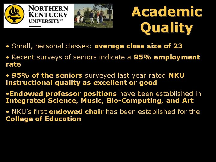 Academic Quality • Small, personal classes: average class size of 23 • Recent surveys