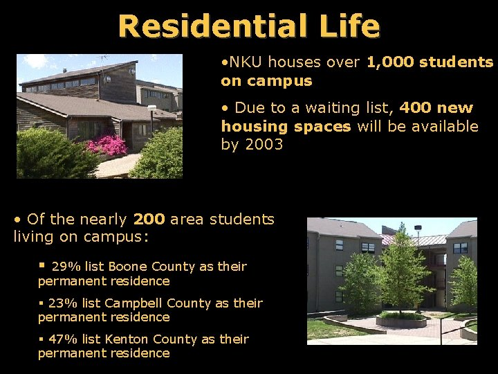Residential Life • NKU houses over 1, 000 students on campus • Due to
