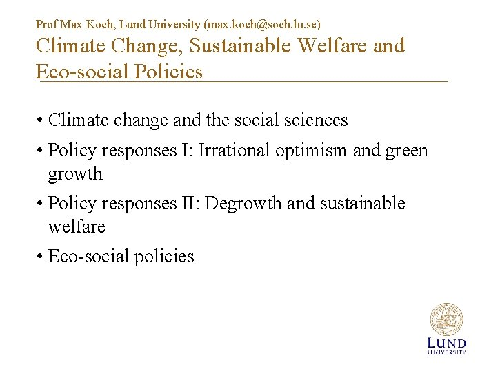 Prof Max Koch, Lund University (max. koch@soch. lu. se) Climate Change, Sustainable Welfare and