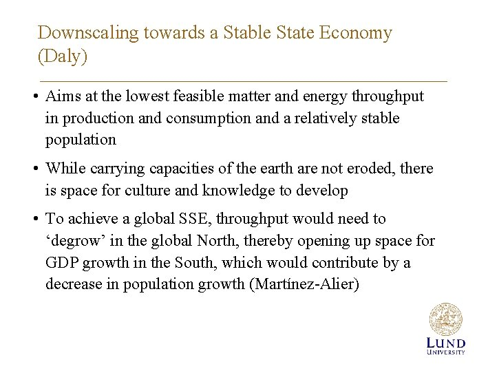 Downscaling towards a Stable State Economy (Daly) • Aims at the lowest feasible matter