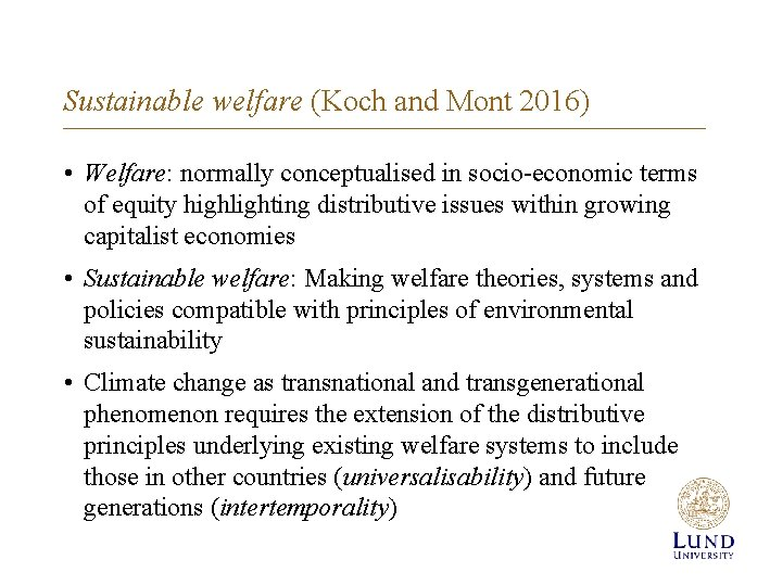 Sustainable welfare (Koch and Mont 2016) • Welfare: normally conceptualised in socio-economic terms of