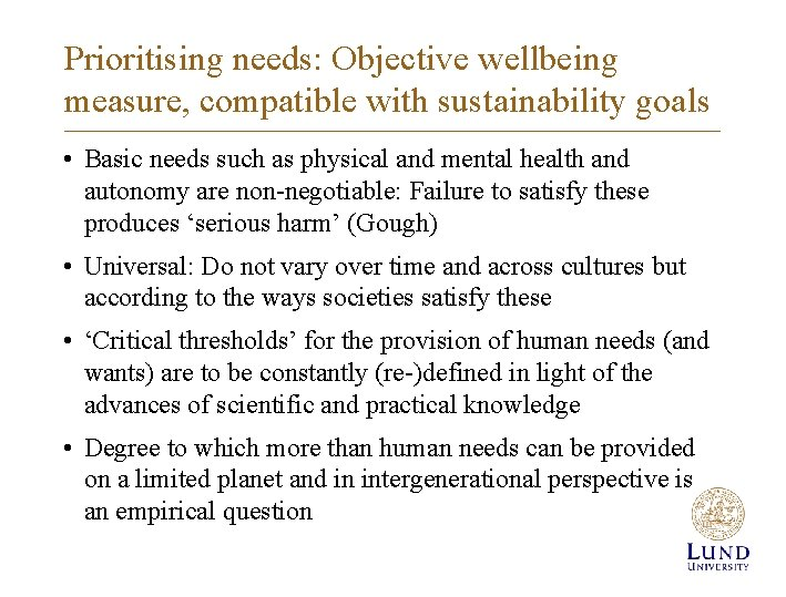 Prioritising needs: Objective wellbeing measure, compatible with sustainability goals • Basic needs such as