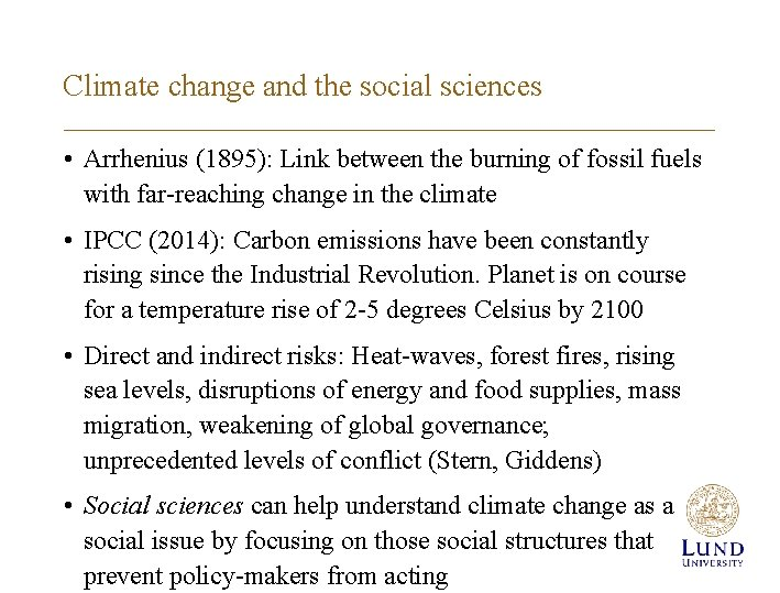 Climate change and the social sciences • Arrhenius (1895): Link between the burning of