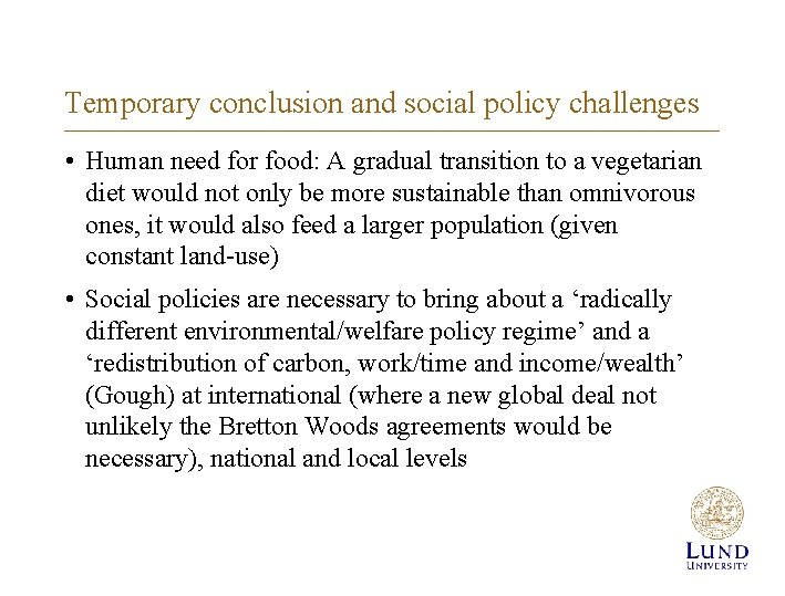 Temporary conclusion and social policy challenges • Human need for food: A gradual transition