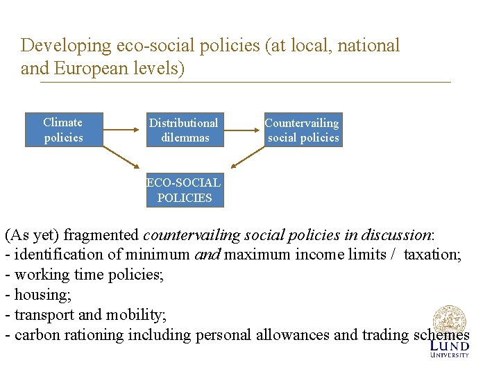 Developing eco-social policies (at local, national and European levels) Climate policies Distributional dilemmas Countervailing