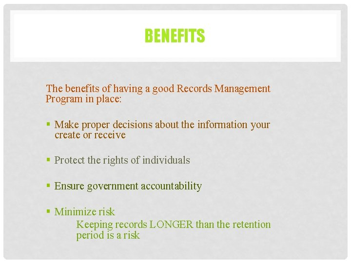 BENEFITS The benefits of having a good Records Management Program in place: § Make