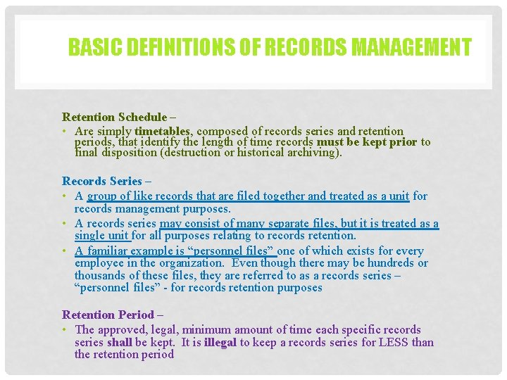 BASIC DEFINITIONS OF RECORDS MANAGEMENT Retention Schedule – • Are simply timetables, composed of