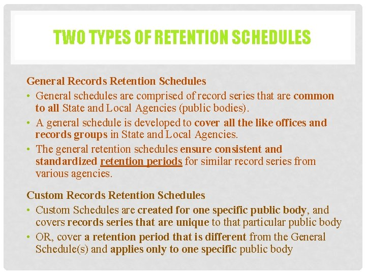 TWO TYPES OF RETENTION SCHEDULES General Records Retention Schedules • General schedules are comprised